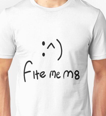 fite me m8 :^) Unisex T-Shirt