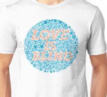 Love is blind Unisex T-Shirt