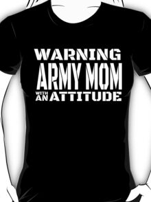 WARNING ARMY MOM WITH AN ATTITUDE T-Shirt
