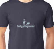 Finally getting married Unisex T-Shirt