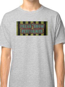Freak Show Performer Classic T-Shirt
