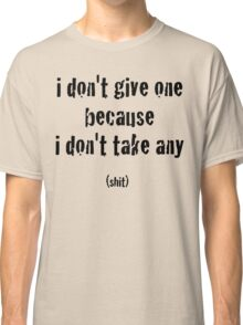 I Don't Give A... - Black Lettering, Funny Classic T-Shirt