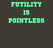 Pointless Futility - Bright Lettering, Funny Unisex T-Shirt