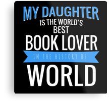 MY DAUGHTER IS THE WORLD'S BEST BOOK LOVER Metal Print
