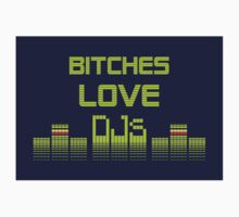 Bitches Love DJs by DILLIGAF