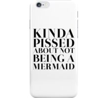 Kinda pissed about not being a Mermaid iPhone Case/Skin
