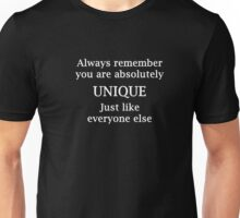 Always Remember You are Absolutely Unique, Just like Everyone Else Unisex T-Shirt