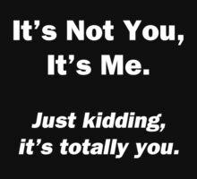 It's Not You, It's Me by Chris  Bradshaw