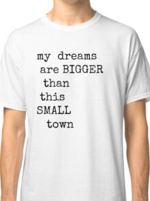 Small Town Dreams  Classic T-Shirt