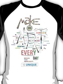 Make New Art Every Day T-Shirt