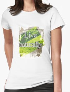 Live naturally! tee Womens Fitted T-Shirt