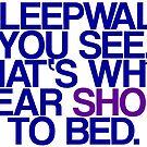 Sleepwalk So I Wear Shoes To Bed by jerasky