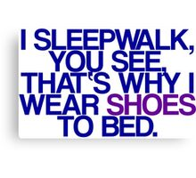 Sleepwalk So I Wear Shoes To Bed Canvas Print