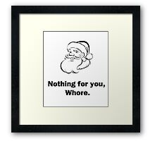 Nothing for You, Whore Framed Print