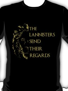 the lannisters send their regards T-Shirt