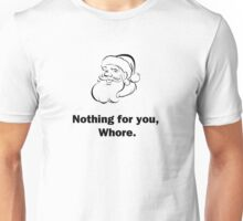 Nothing for You, Whore Unisex T-Shirt