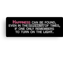 Happiness Can Be Found ... quote Canvas Print