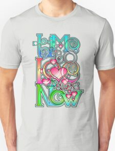Time to Love is always Now! ( original ver. ) T-Shirt