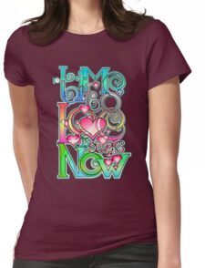 Time to Love is always Now! ( original ver. ) Womens Fitted T-Shirt