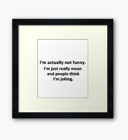 I'm Actually Not Funny Framed Print