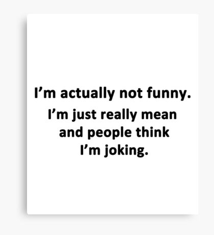 I'm Actually Not Funny Canvas Print