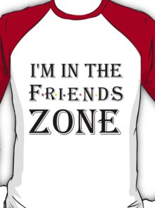 I'M IN THE FRIENDS ZONE T-Shirt