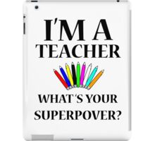 I'M A TEACHER WHAT'S YOUR SUPERPOWER? iPad Case/Skin