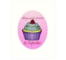 All You Need is Love & Cupcakes Art Print