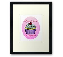 All You Need is Love & Cupcakes Framed Print