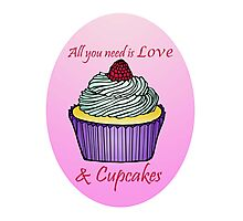 All You Need is Love & Cupcakes Photographic Print