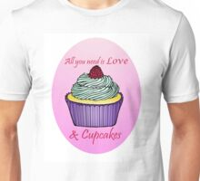 All You Need is Love & Cupcakes Unisex T-Shirt