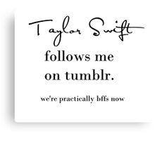 Taylor Swift Follows Me On Tumblr Canvas Print