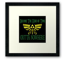 Became Hero Of Time Outta Nowhere Framed Print