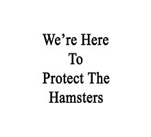 We're Here To Protect The Hamsters  by supernova23