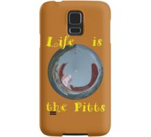 Life Is The Pitts T-shirt Design Samsung Galaxy Case/Skin