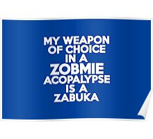 My weapon of choice in a Zobmie Acopalypse is a zabuka Poster