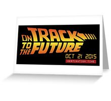 Back To The Future Day - October 21, 2015 , Are you on Track ? Greeting Card