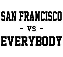 San Francisco vs Everybody Photographic Print