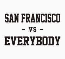 San Francisco vs Everybody by heeheetees