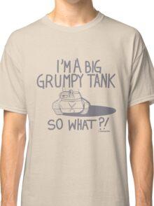 I'm Just A Big Grumpy Tank!  Classic T-Shirt
