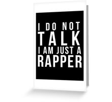 I do not talk, I am just a rapper Greeting Card