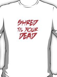 Shred dead T-Shirt