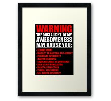 WARNING: MY AWESOMENESS MAY CAUSE YOU: Framed Print