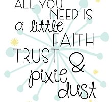 Faith Trust & Pixie Dust Tinkerbell Quote  by Osbanologie