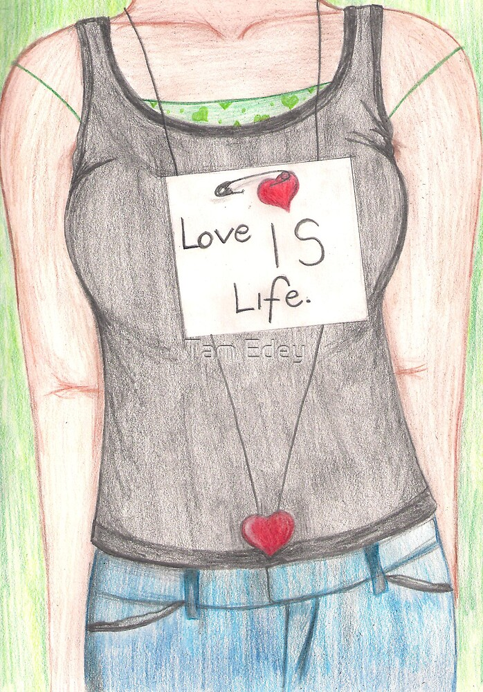 Love IS Life by Tam Edey