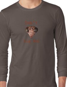 Don't Bug Me! Long Sleeve T-Shirt