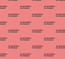 No Boyfriend, No Problem by adinagraphics