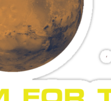 Aim for the Moon. When you reach Mars, you've gone too far. Sticker
