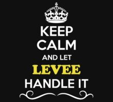 Keep Calm and Let LEVEE Handle it by yourname