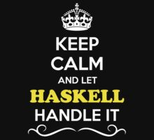Keep Calm and Let HASKELL Handle it by Neilbry